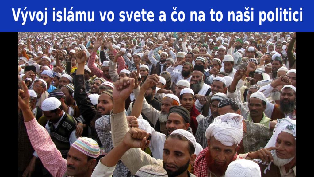 Vývoj islámu vo svete a čo na to naši politici?